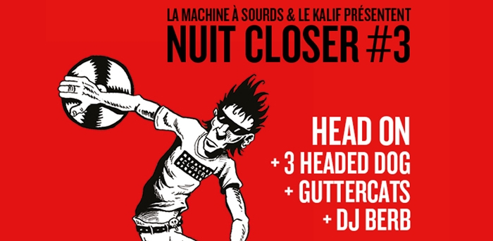 Nuit Closer #3 : Head On + 3 Headed Dogs + Guttercats + DJ Berb